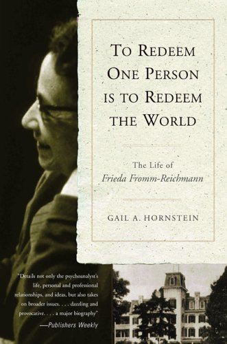 To Redeem One Person Is to Redeem the World: The Life of Frieda Fromm-Reichmann 9781590511831
