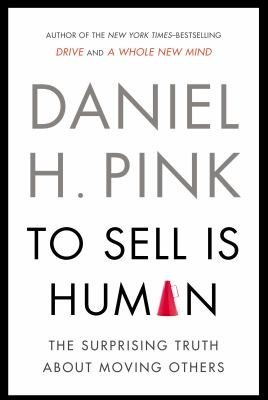 To Sell Is Human - Exp: The Surprising Truth about Moving Others 9781594486289