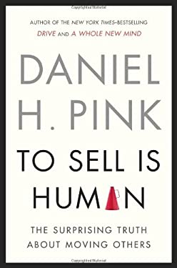 To Sell Is Human: The Surprising Truth about Moving Others 9781594487156