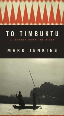 To Timbuktu: A Journey Down the Niger 9781594867651