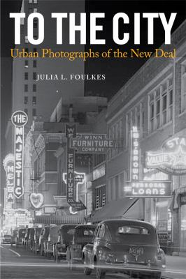 To the City: Urban Photographs of the New Deal 9781592139989