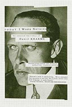 Today I Wrote Nothing: The Selected Writings of Daniil Kharms 9781590200421