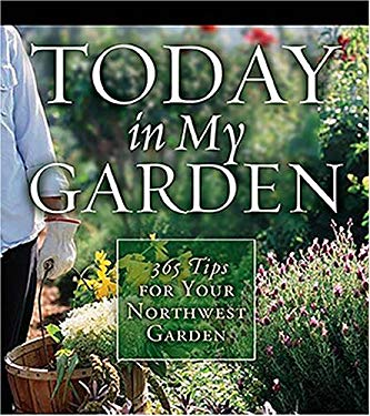 Today in My Garden Northwest: 365 Tips for Your Northwest Garden 9781591863410