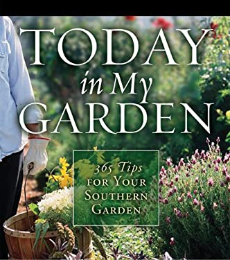 Today in My Garden: 365 Tips for Your Southern Garden 9781591863427