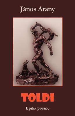 Toldi (Hungara Epika Poemo En Esperanto) 9781595690739