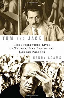 Tom and Jack: The Intertwined Lives of Thomas Hart Benton and Jackson Pollock 9781596914209