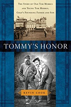 Tommy's Honor: The Story of Old Tom Morris and Young Tom Morris, Golf's Founding Father and Son 9781592402977