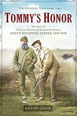 Tommy's Honor: The Story of Old Tom Morris and Young Tom Morris, Golf's Founding Father and Son 9781592403424