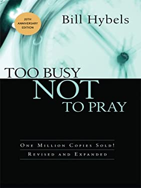 Too Busy Not to Pray: Slowing Down to Be with God 9781594152474