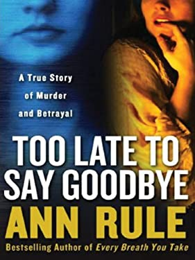 Too Late to Say Goodbye: A True Story of Murder and Betrayal 9781594132032