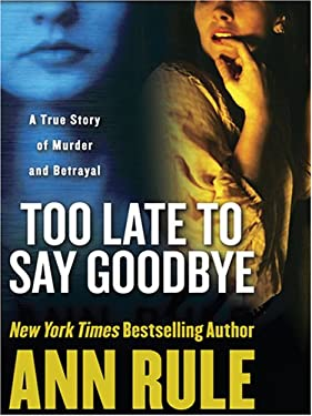Too Late to Say Goodbye: A True Story of Murder and Betrayal 9781597224116
