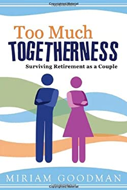 Too Much Togetherness: Surviving Retirement as a Couple 9781599554938