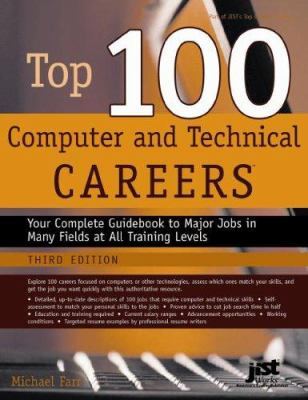 Top 100 Computer and Technical Careers: Your Complete Guidebook to Major Jobs in Many Fields at All Training Levels 9781593573201
