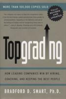 Topgrading (Revised PHP Edition): How Leading Companies Win by Hiring, Coaching and Keeping the Best People 9781591840817