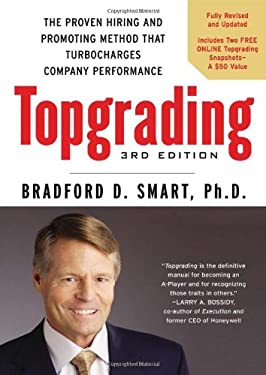 Topgrading: The Proven Hiring and Promoting Method That Turbocharges Company Performance 9781591845263