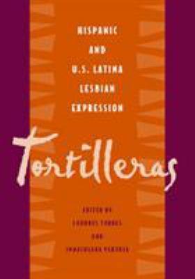 Tortilleras: Hispanic and U.S. Latina Lesbian Expression 9781592130078