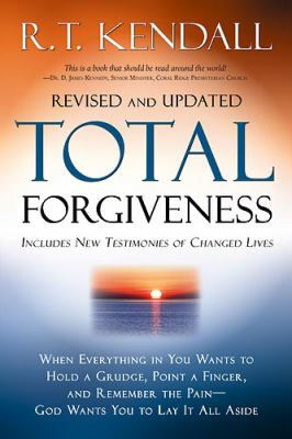 Total Forgiveness : When Everything in You Wants to Hold a Grudge, Point a Finger, and Remember the Pain - God Wants You to Lay It All Aside