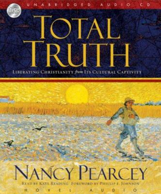 Total Truth: Liberating Christianity from Its Cultural Captivity 9781596443365