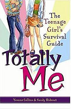 Totally Me: The Teenage Girl's Survival Guide 9781593372484