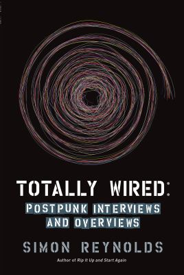 Totally Wired: Post-Punk Interviews and Overviews 9781593762865