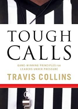 Tough Calls: Game-Winning Principles for Leaders Under Pressure