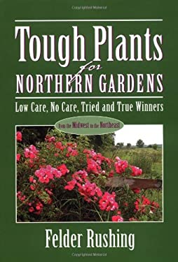 Tough Plants for Northern Gardens: Low Care, No Care, Tried and True Winners 9781591860631