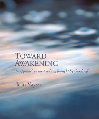Toward Awakening: An Approach to the Teaching Brought by Gurdjieff 9781596750302