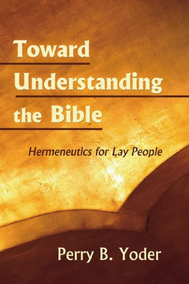 Toward Understanding the Bible: Hermeneutics for Lay People 9781597525428