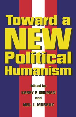 Toward a New Political Humanism 9781591022718