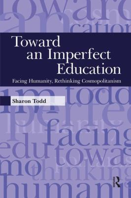 Toward an Imperfect Education: Facing Humanity, Rethinking Cosmopolitanism 9781594516221