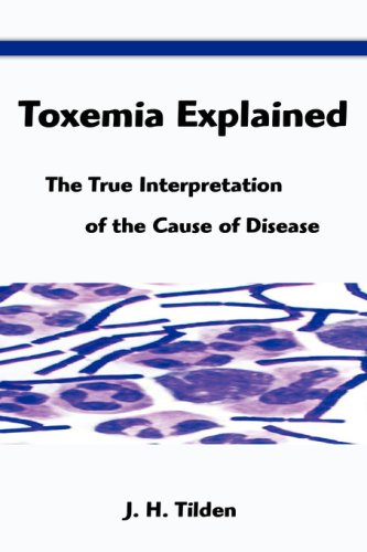 Toxemia Explained: The True Interpretation of the Cause of Disease 9781599869186
