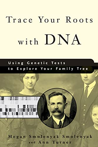 Trace Your Roots with DNA: Using Genetic Tests to Explore Your Family Tree 9781594860065