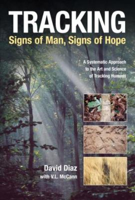 Tracking--Signs of Man, Signs of Hope: A Systematic Approach to the Art and Science of Tracking Humans 9781592286867