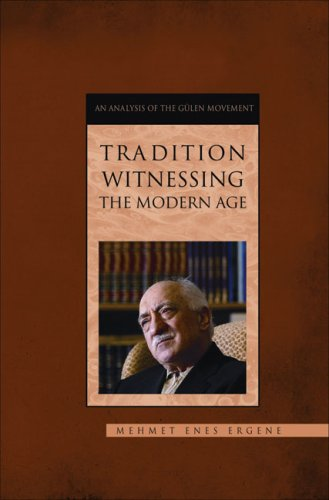 Tradition Witnessing the Modern Age: An Analysis of the Gulen Movement 9781597841283