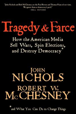 Tragedy & Farce: How the American Media Sell Wars, Spin Elections, and Destroy Democracy 9781595581297