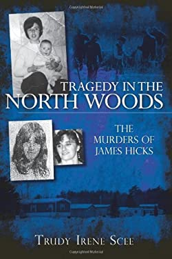 Tragedy in the North Woods: The Murders of James Hicks 9781596295506