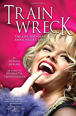 Train Wreck: The Life and Death of Anna Nicole Smith 9781597775403