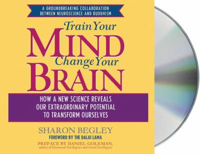 Train Your Mind, Change Your Brain: How a New Science Reveals Our Extraordinary Potential to Transform Ourselves 9781593979515