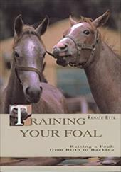 Training Your Foal: Schooling and Training Your Horses 7267042