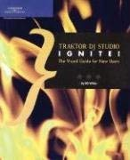 Traktor DJ Studio Ignite!: The Visual Guide for New Users 9781592006779