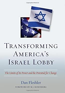 Transforming America's Israel Lobby: The Limits of Its Power and the Potential for Change 9781597972222