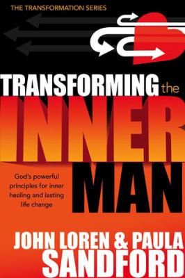 Transforming the Inner Man: God's Powerful Principles for Inner Healing and Lasting Life Change 9781599790671