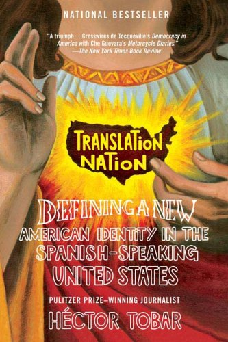 Translation Nation: Defining a New American Identity in the Spanish-Speaking United States 9781594481765