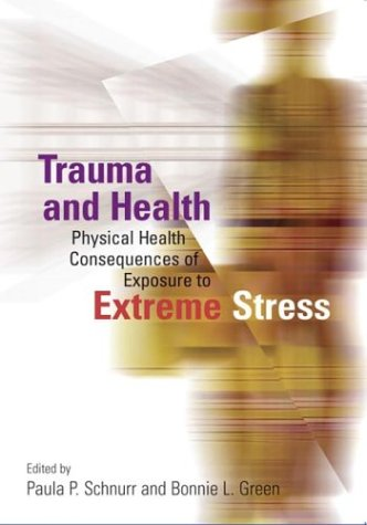 Trauma and Health: Physical Health Consequences of Exposure to Extreme Stress 9781591470663