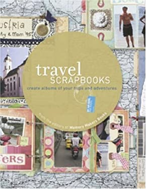 Travel Scrapbooks: Creating Albums of Your Trips and Adventures 9781599630083