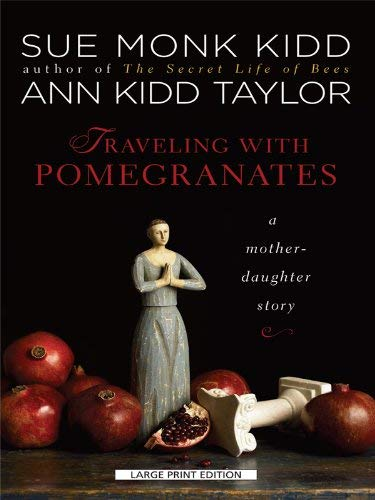 Traveling with Pomegranates: A Mother-Daughter Story 9781594134197