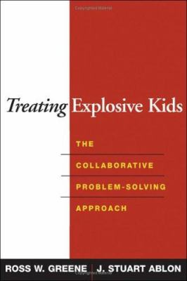 Treating Explosive Kids: The Collaborative Problem-Solving Approach 9781593852030