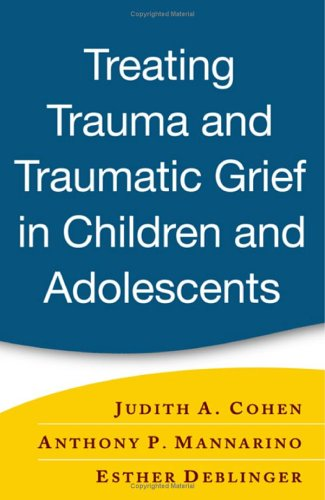 Treating Trauma and Traumatic Grief in Children and Adolescents 9781593853082