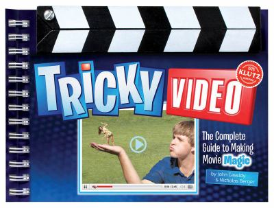 Tricky Video: The Complete Guide to Making Movie Magic 9781591746232