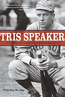 Tris Speaker: The Rough-And-Tumble Life of a Baseball Legend 9781599211114